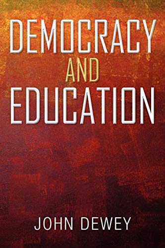 Democracy and Education: An Introduction to the Philosophy of Education by John Dewey
