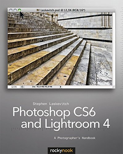 Photoshop CS6 and Lightroom 4: A Photographer's Handbook by Stephen Laskevitch