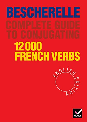 Complete Guide to Conjugating 12, 000 French Verbs: Bescherelle (English Edition) - Complete Guide to Conjugating Verbs by Bescherelle