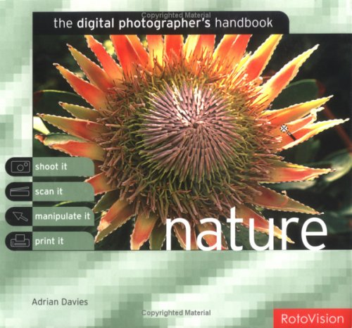 The Digital Photographer's Handbook: Nature by Adrian Davies (Department of Arts and Media, Northeast Surrey College of Technology)