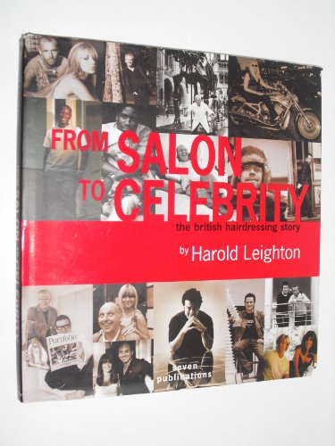 From Salon to Celebrity: The British Hairdressing Story by Harold Leighton