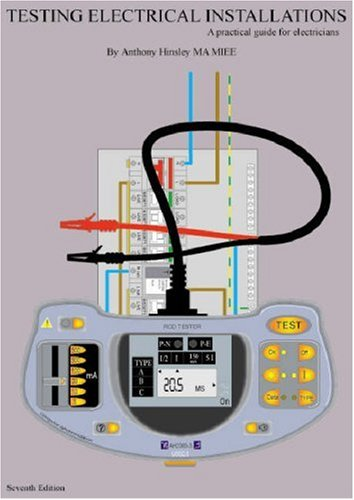 Testing Electrical Installations: A Practical Guide for Electricians by Anthony Hinsley