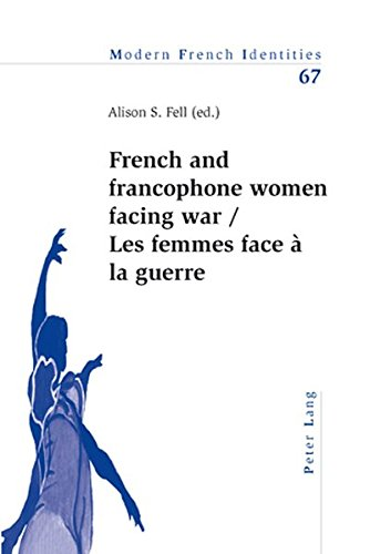 French and Francophone Women Facing War Les Femmes Face a La Guerre by Alison S. Fell