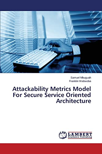 Attackability Metrics Model for Secure Service Oriented Architecture by Mbuguah Samuel