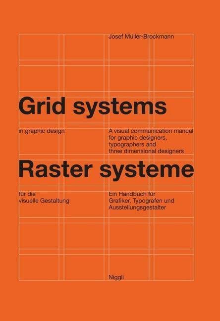 Grid Systems in Graphic Design: A Visual Communication Manual for Graphic Designers, Typographers and Three Dimensional Designers by Josef Muller-Brockmann
