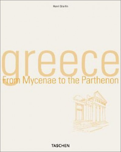 Greece: From Mycenae to the Parthenon by Henri Stierlin