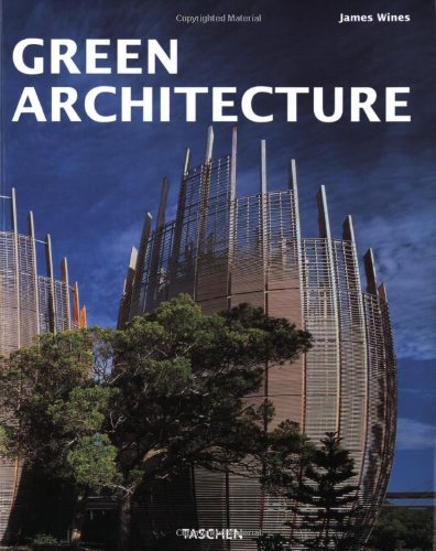 Green Architecture: The Art of Architecture in the Age of Ecology by James Wines