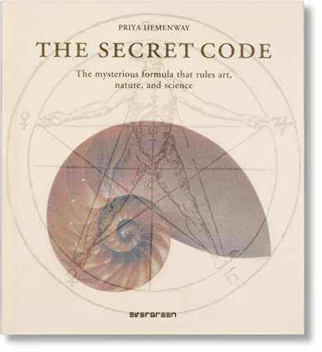 The Secret Code: The Mysterious Formula That Rules Art, Nature, and Science by Priya Hemenway