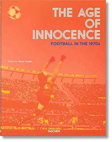 The Age of Innocence. Football in the 1970s by Reuel Golden