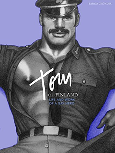 Tom of Finland Life and Work of a Gay Hero by F. Valentine Hooven