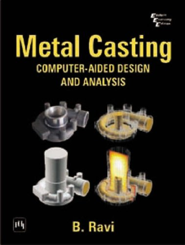 Metal Casting: Computer Aided Design and Analysis by B. Ravi