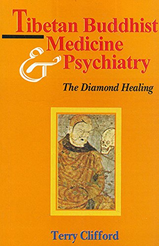 Tibetan Buddhist Medicine and Psychiatry: The Diamond Healing by Terry Clifford