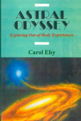 Astral Odyssey: Exploring Out-of-body Experiences by Carol Eby