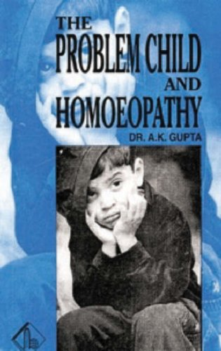 The Problem Child and Homoeopathy by A. K. Gupta