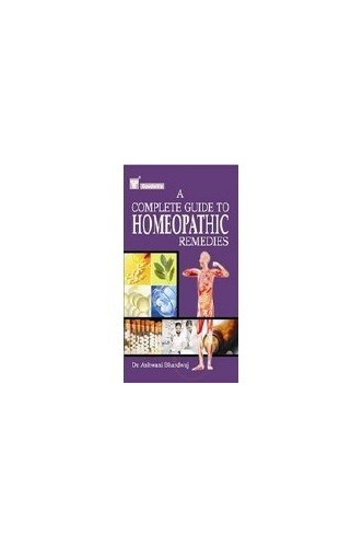 A Complete Guide to Homeopathic Remedies by Ashwani Bhardwaj