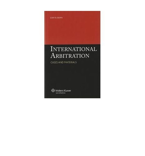 International Arbitration: Cases and Materials by Gary B. Born
