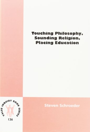 Touching Philosophy, Sounding Religion, Placing Education by Steven Schroeder