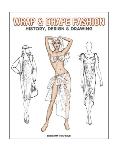 Wrap and Drape Fashion: History, Design and Drawing by Pepin Press