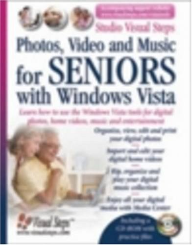Photos, Video and Music for Seniors with Windows Vista: Learn How to Use the Windows Vista Tools for Digital Photos, Home Videos, Music and Entertainment by Addo Stuur