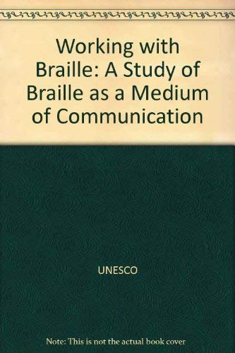 Working with Braille: A Study of Braille as a Medium of Communication by UNESCO