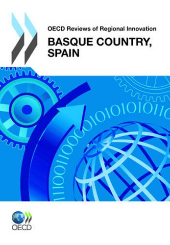 OECD Reviews of Regional Innovation OECD Reviews of Regional Innovation: Basque Country, Spain 2011 by Organization for Economic Cooperation and Development