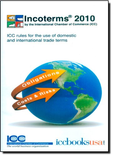Incoterms 2010: ICC Rules for the Use of Domestic and International Trade Terms by International Chamber of Commerce