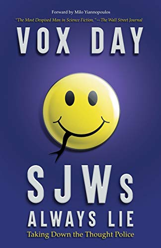 SJWs Always Lie: Taking Down the Thought Police by Vox Day