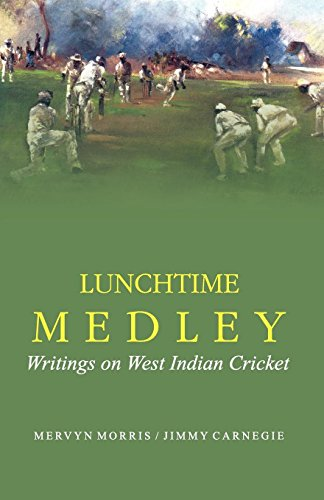 Lunch Time Medley: Writings on West Indies Cricket by Mervyn Morris