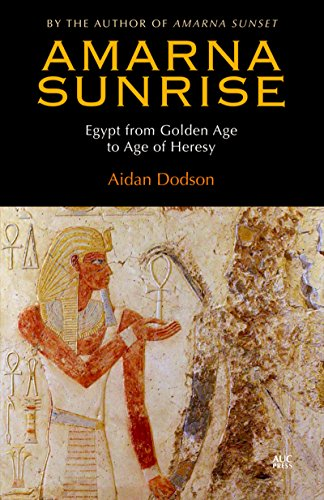 Amarna Sunrise: Egypt from Golden Age to Age of Heresy by Aidan Dodson