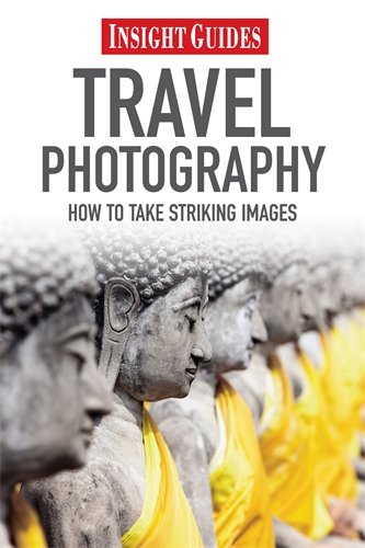 Insight Guides: Travel Photography: How to Make Striking Images by