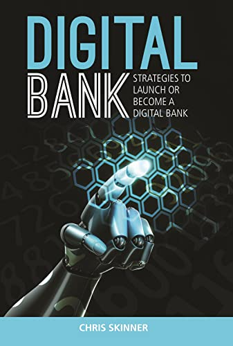 Digital Bank: Strategies to Launch or Become a Digital Bank by Chris Skinner