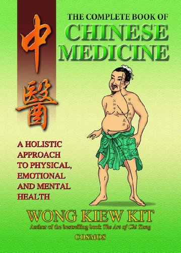 Complete Book of Chinese Medicine: A Holistic Approach to Physical, Emotional and Mental Health by Wong Kiew Kit