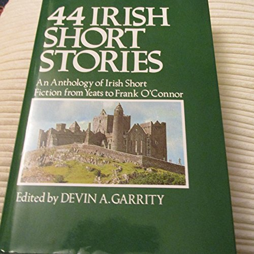 44 Irish Short Stories - An Anthology of Irish Short Fiction from Yeats To Frank O